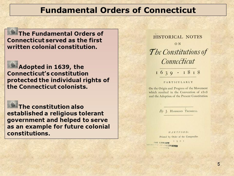 5 Fundamental Orders of Connecticut The Fundamental Orders of Connecticut served as the first written colonial constitution.