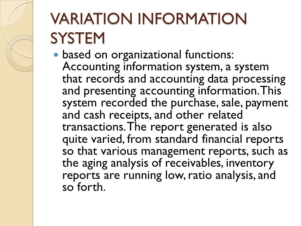 VARIATION INFORMATION SYSTEM based on organizational functions: Accounting information system, a system that records and accounting data processing an