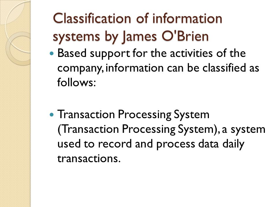 Classification of information systems by James O'Brien Based support for the activities of the company, information can be classified as follows: Tran