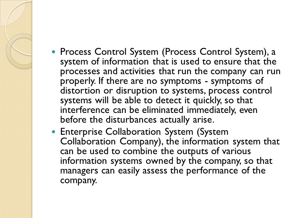 Process Control System (Process Control System), a system of information that is used to ensure that the processes and activities that run the company