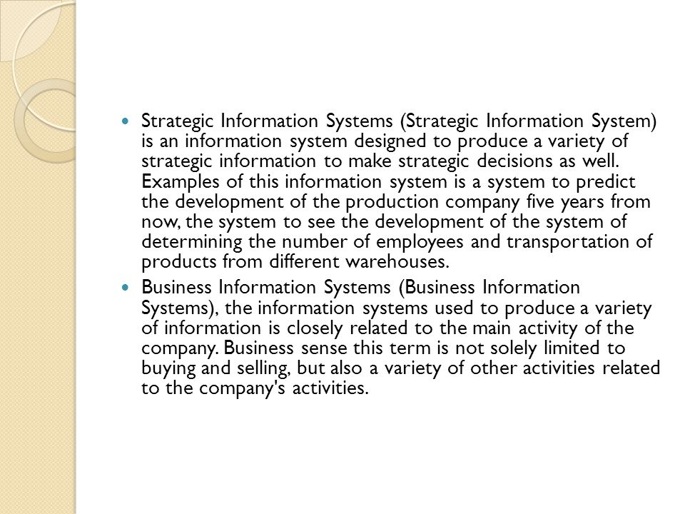 Strategic Information Systems (Strategic Information System) is an information system designed to produce a variety of strategic information to make strategic decisions as well.