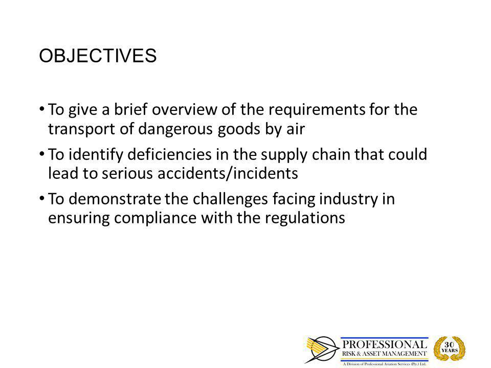 OBJECTIVES To give a brief overview of the requirements for the transport of dangerous goods by air To give a brief overview of the requirements for t