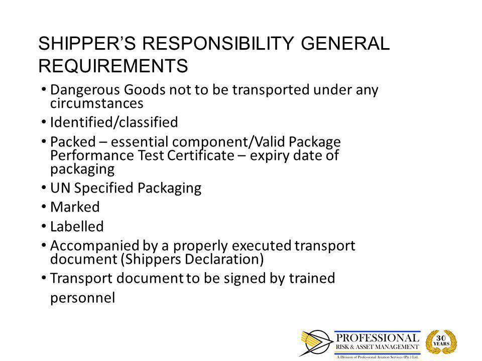 SHIPPERS RESPONSIBILITY GENERAL REQUIREMENTS Dangerous Goods not to be transported under any circumstances Dangerous Goods not to be transported under