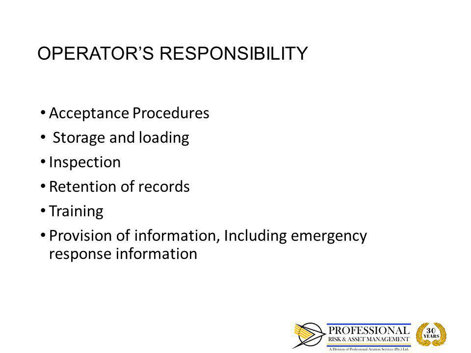 OPERATORS RESPONSIBILITY Acceptance Procedures Acceptance Procedures Storage and loading Storage and loading Inspection Inspection Retention of record