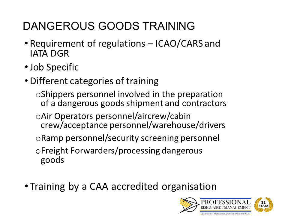 DANGEROUS GOODS TRAINING Requirement of regulations – ICAO/CARS and IATA DGR Requirement of regulations – ICAO/CARS and IATA DGR Job Specific Job Spec