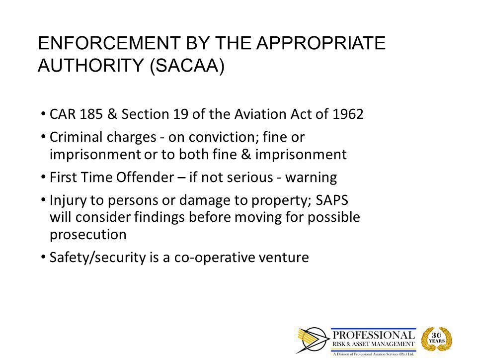 ENFORCEMENT BY THE APPROPRIATE AUTHORITY (SACAA) CAR 185 & Section 19 of the Aviation Act of 1962 CAR 185 & Section 19 of the Aviation Act of 1962 Cri