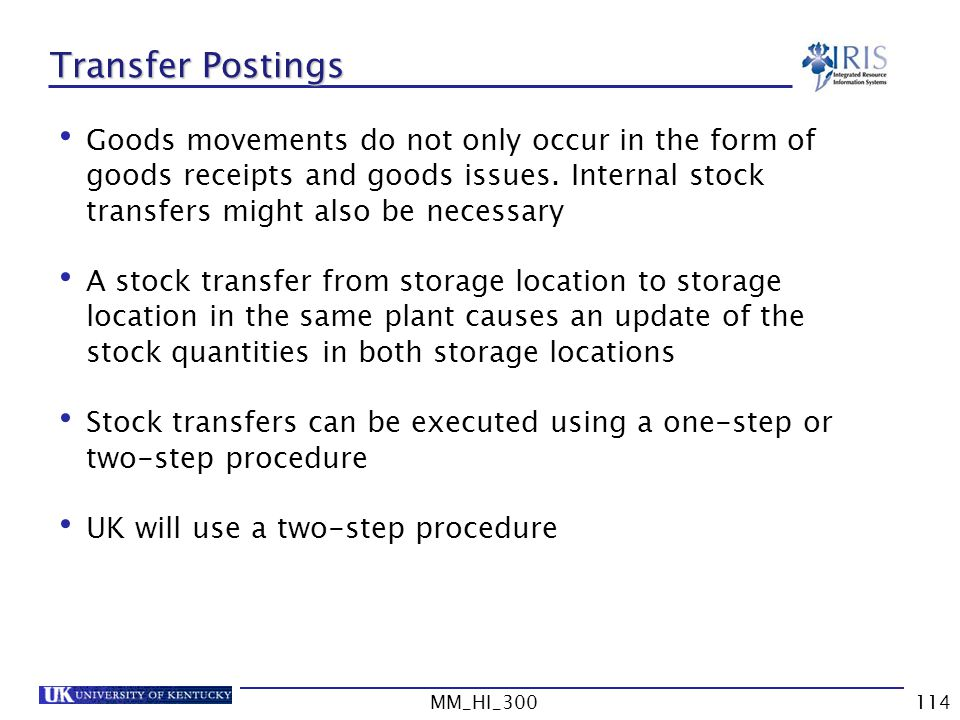 MM_HI_300114 Transfer Postings Goods movements do not only occur in the form of goods receipts and goods issues.