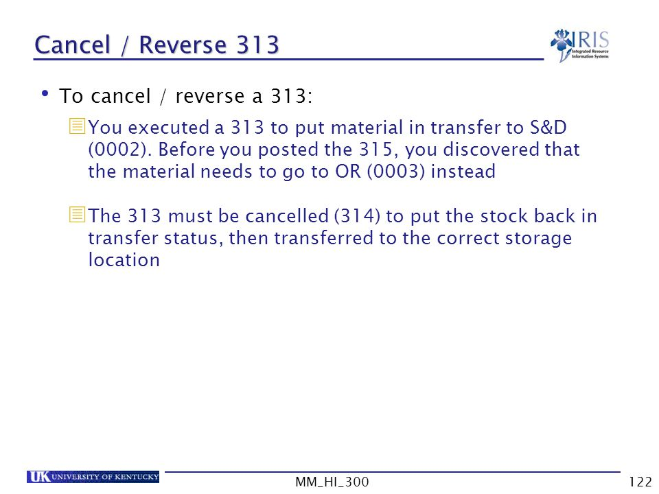 MM_HI_300122 Cancel / Reverse 313 To cancel / reverse a 313: You executed a 313 to put material in transfer to S&D (0002).