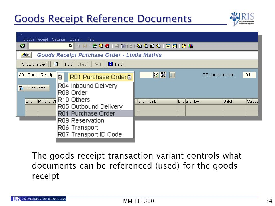 MM_HI_30034 Goods Receipt Reference Documents The goods receipt transaction variant controls what documents can be referenced (used) for the goods receipt