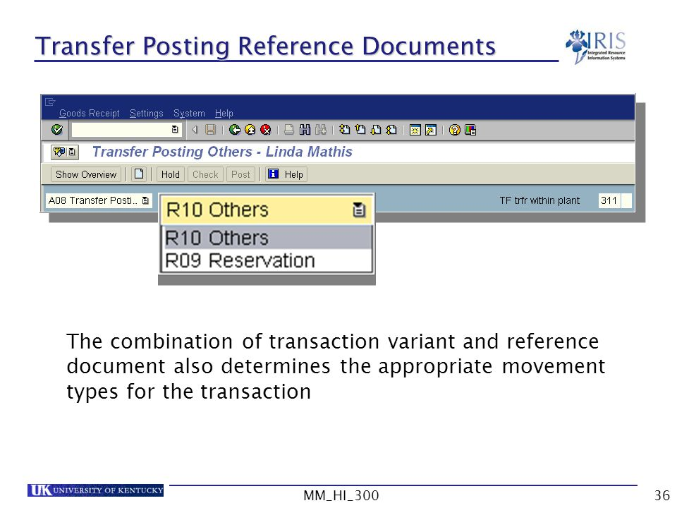 MM_HI_30036 Transfer Posting Reference Documents The combination of transaction variant and reference document also determines the appropriate movement types for the transaction