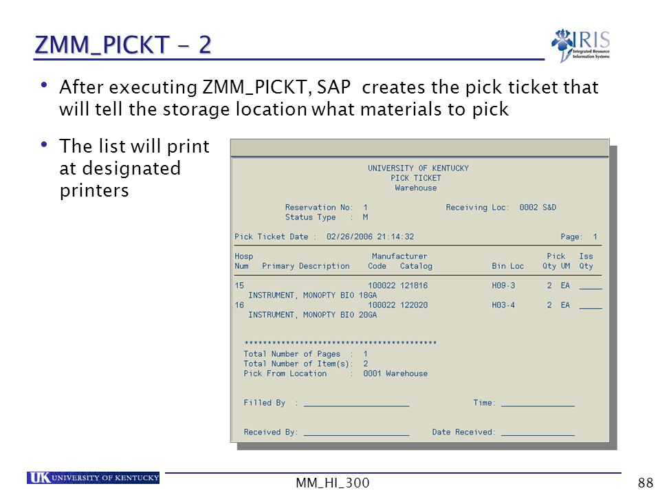 MM_HI_30088 ZMM_PICKT - 2 After executing ZMM_PICKT, SAP creates the pick ticket that will tell the storage location what materials to pick The list will print at designated printers
