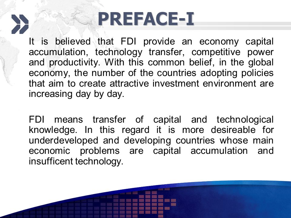 PREFACE-I It is believed that FDI provide an economy capital accumulation, technology transfer, competitive power and productivity.