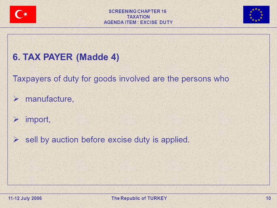 SCREENING CHAPTER 16 TAXATION AGENDA ITEM : EXCISE DUTY 10The Republic of TURKEY11-12 July 2006 6.