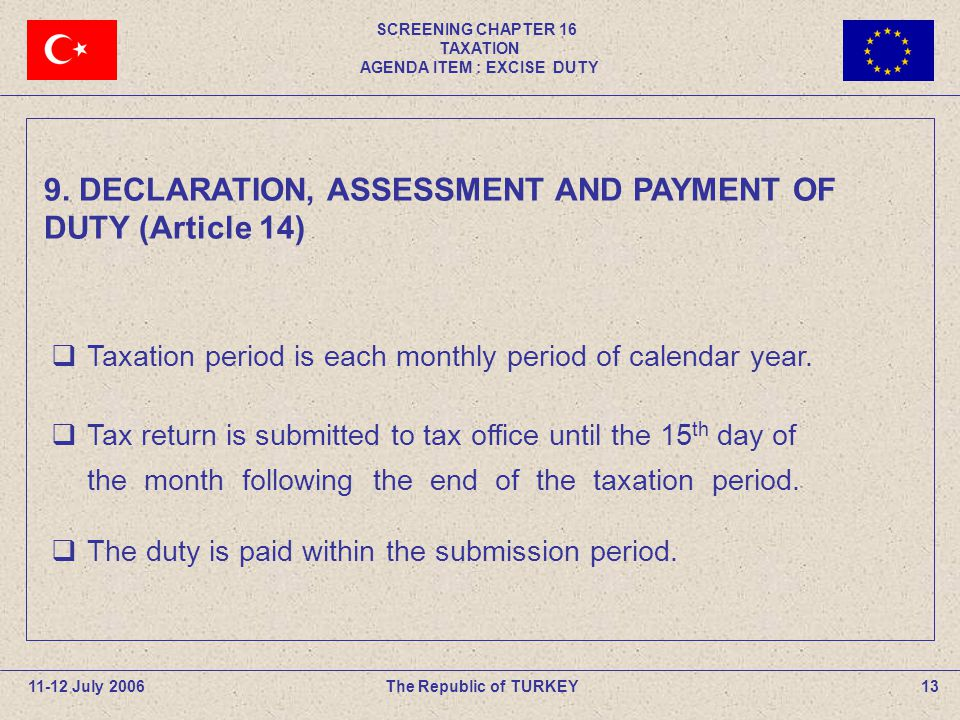 SCREENING CHAPTER 16 TAXATION AGENDA ITEM : EXCISE DUTY 13The Republic of TURKEY11-12 July 2006 Taxation period is each monthly period of calendar year.