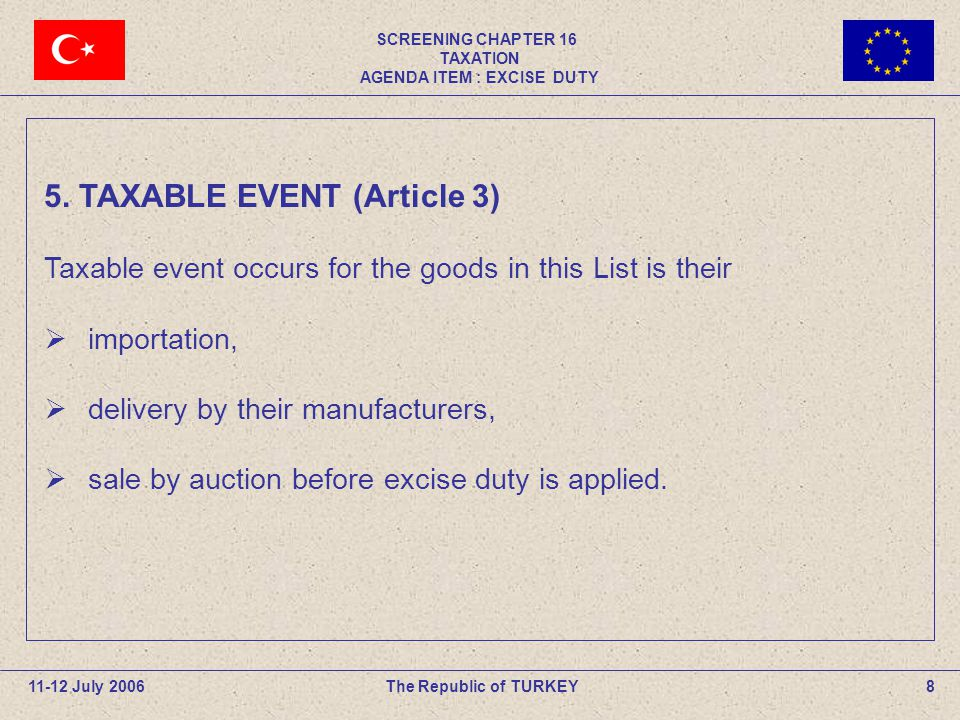 SCREENING CHAPTER 16 TAXATION AGENDA ITEM : EXCISE DUTY 8The Republic of TURKEY11-12 July 2006 5.