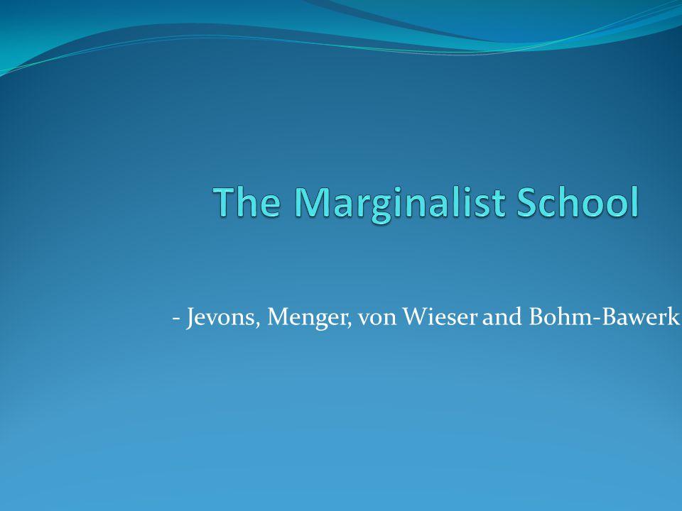 - Jevons, Menger, von Wieser and Bohm-Bawerk