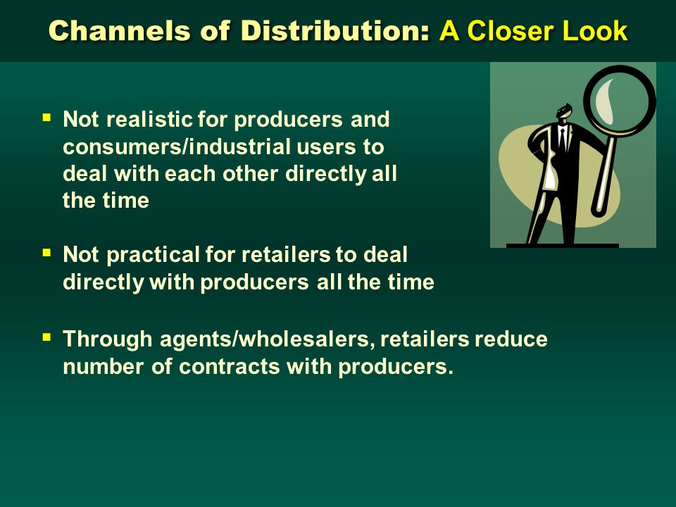 Using intermediaries: Channels of Distribution: A Closer Look Selling directly: Producer performs all necessary functions and incurs all costs. Produc