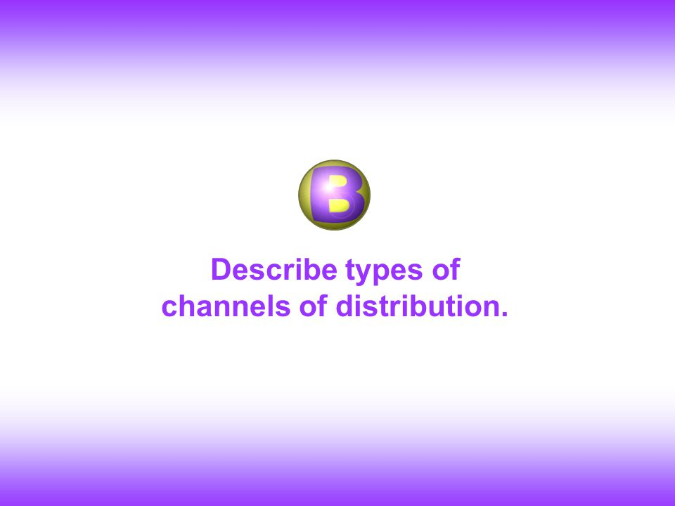 How Intermediaries Help in Channels of Distribution Perform other functions: Provide market information to producers Promote sale of goods/services Ex