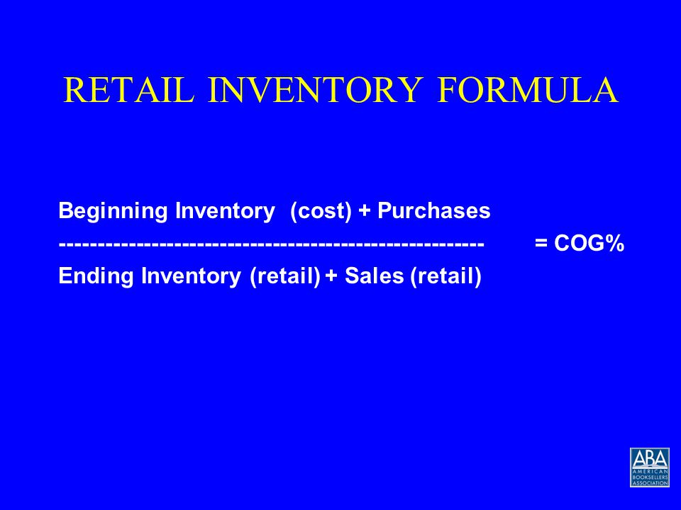 RETAIL INVENTORY METHOD A formula for calculating Cost of Goods that works extremely well for the retail book business.