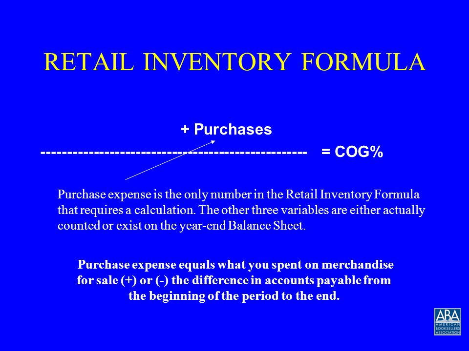 RETAIL INVENTORY FORMULA Beginning Inventory (cost) --------------------------------------------------------= COG% Where does this number come from? W