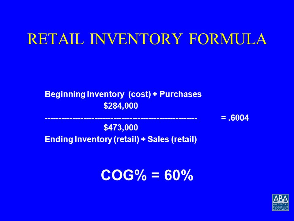 RETAIL INVENTORY FORMULA Beginning Inventory (cost) + Purchases $40,000$244,000 = $284,000 -----------------------------------------------------------