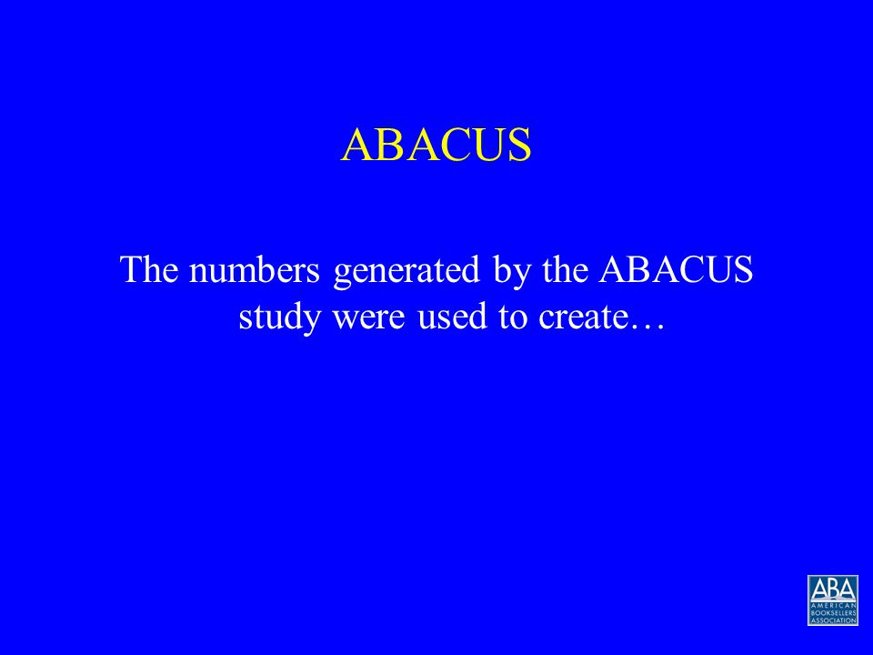 ABACUS ABACUS is an initiative to create a benchmark for the measurement of independent bookstore operations. To create the standard To measure agains