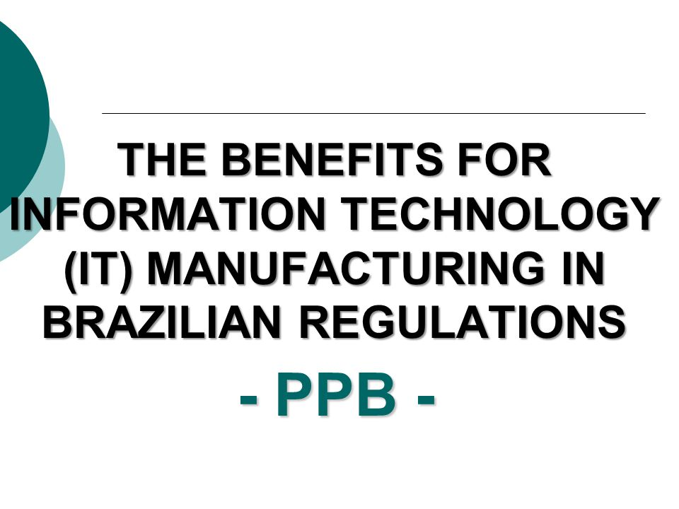 THE BENEFITS FOR INFORMATION TECHNOLOGY (IT) MANUFACTURING IN BRAZILIAN REGULATIONS - PPB -