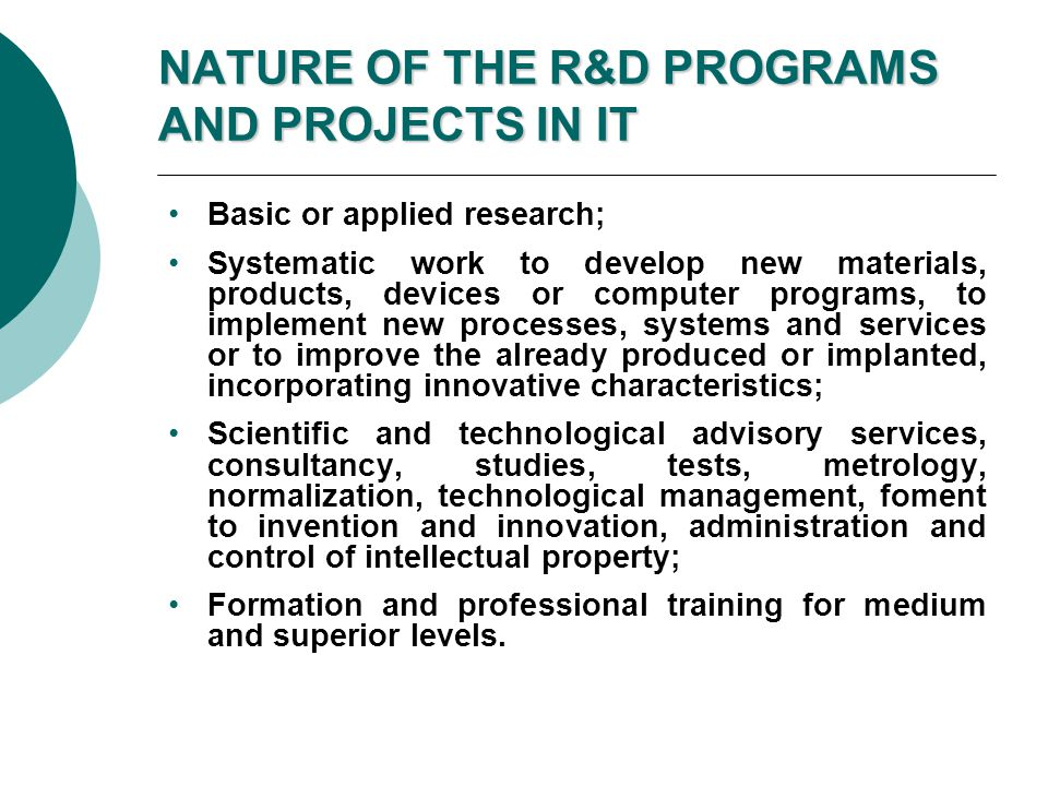 NATURE OF THE R&D PROGRAMS AND PROJECTS IN IT Basic or applied research; Systematic work to develop new materials, products, devices or computer progr
