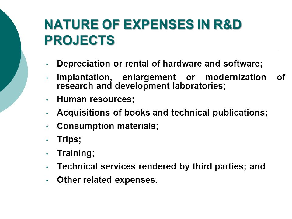 NATURE OF EXPENSES IN R&D PROJECTS Depreciation or rental of hardware and software; Implantation, enlargement or modernization of research and develop