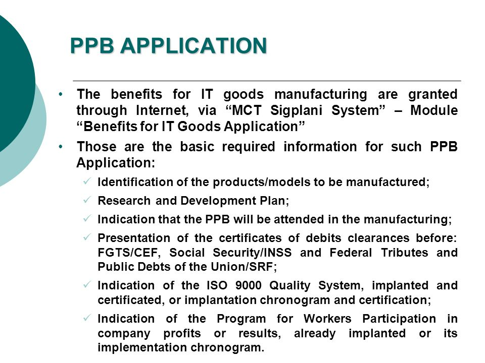 PPB APPLICATION The benefits for IT goods manufacturing are granted through Internet, via MCT Sigplani System – Module Benefits for IT Goods Applicati