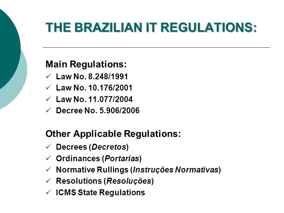 BENEFICIARY COMPANIES BY BRASILIAN IT REGULATIONS: Companies headquartered in Brazil; Companies that invest in IT Research and Development (R&D) in Brazil; Companies that perform the manufacturing of IT, automation and telecommunication goods according to PPB.