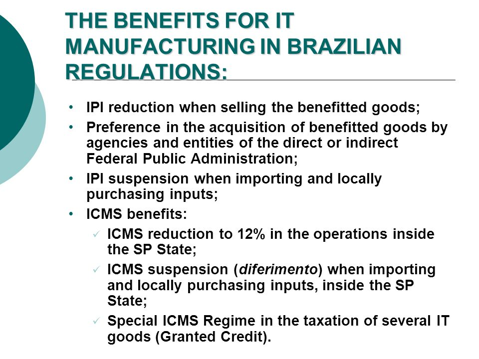 PeriodIPI Reduction 2004 to 201480 % 201575 % 2016 to 201970 % IPI REDUCTION IPI reduction for IT goods which are manufactured in Brazil according to PPB rules: