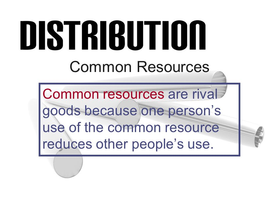 Common Resources Common resources are rival goods because one persons use of the common resource reduces other peoples use.