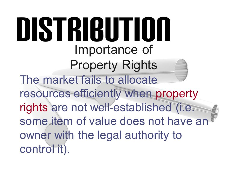 Importance of Property Rights The market fails to allocate resources efficiently when property rights are not well-established (i.e.