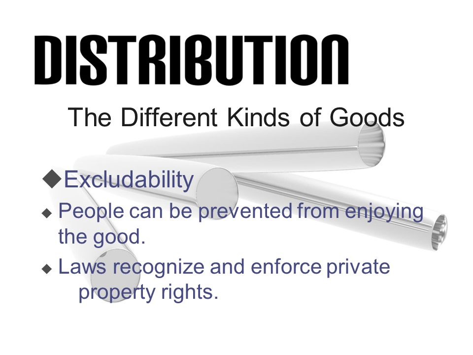 The Different Kinds of Goods uExcludability u People can be prevented from enjoying the good.