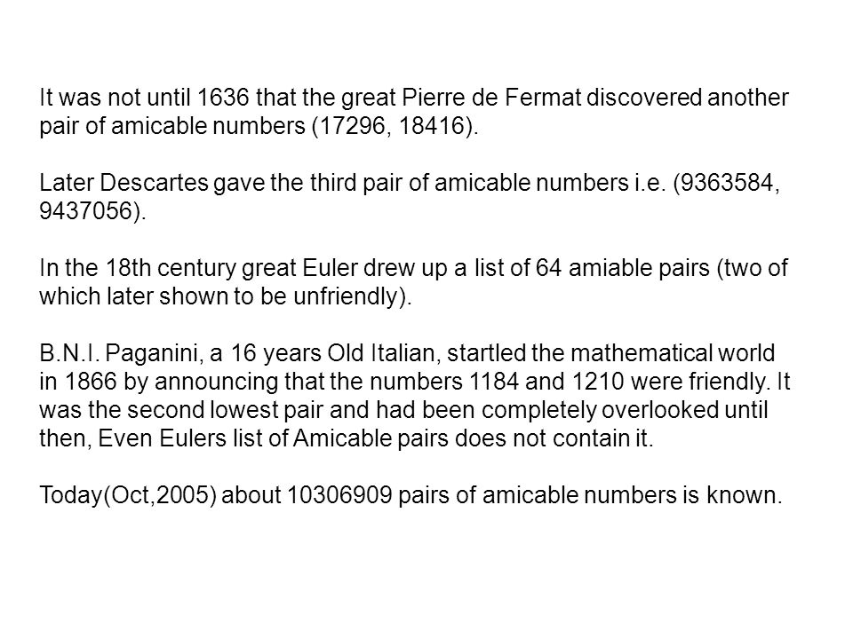 It was not until 1636 that the great Pierre de Fermat discovered another pair of amicable numbers (17296, 18416).