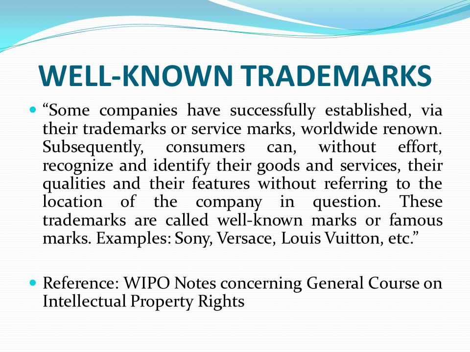 WELL-KNOWN TRADEMARKS Some companies have successfully established, via their trademarks or service marks, worldwide renown. Subsequently, consumers c