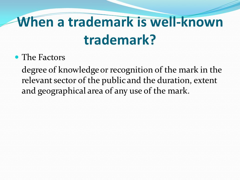 When a trademark is well-known trademark? The Factors degree of knowledge or recognition of the mark in the relevant sector of the public and the dura