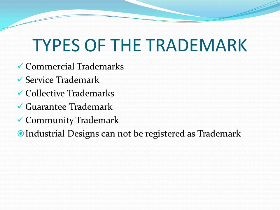 TYPES OF THE TRADEMARK Commercial Trademarks Service Trademark Collective Trademarks Guarantee Trademark Community Trademark Industrial Designs can no