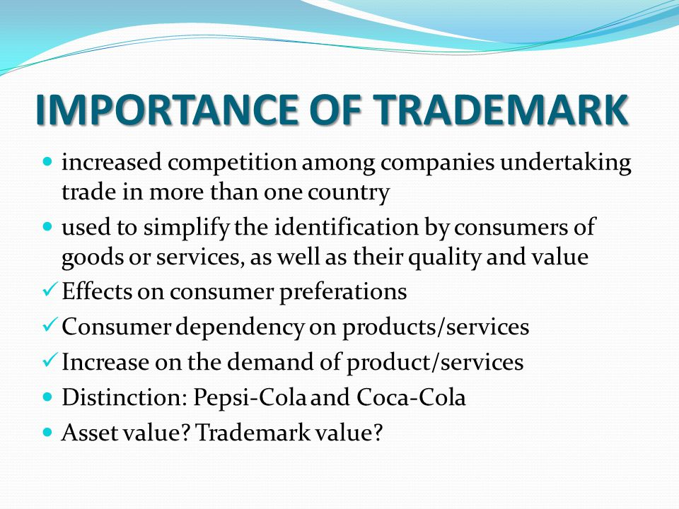 IMPORTANCE OF TRADEMARK increased competition among companies undertaking trade in more than one country used to simplify the identification by consum