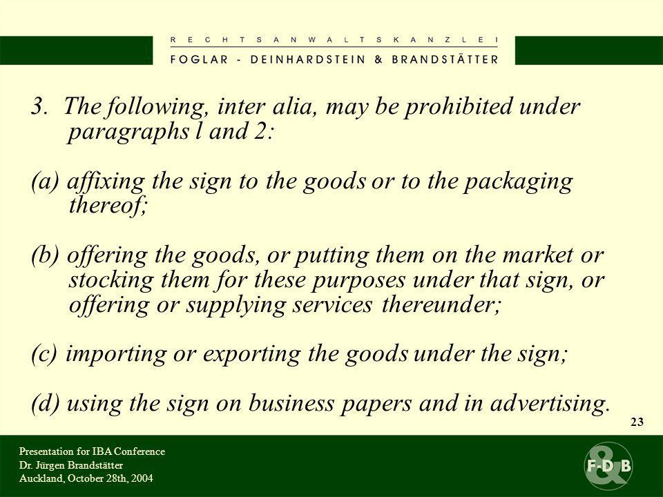 3. The following, inter alia, may be prohibited under paragraphs l and 2: (a) affixing the sign to the goods or to the packaging thereof; (b) offering
