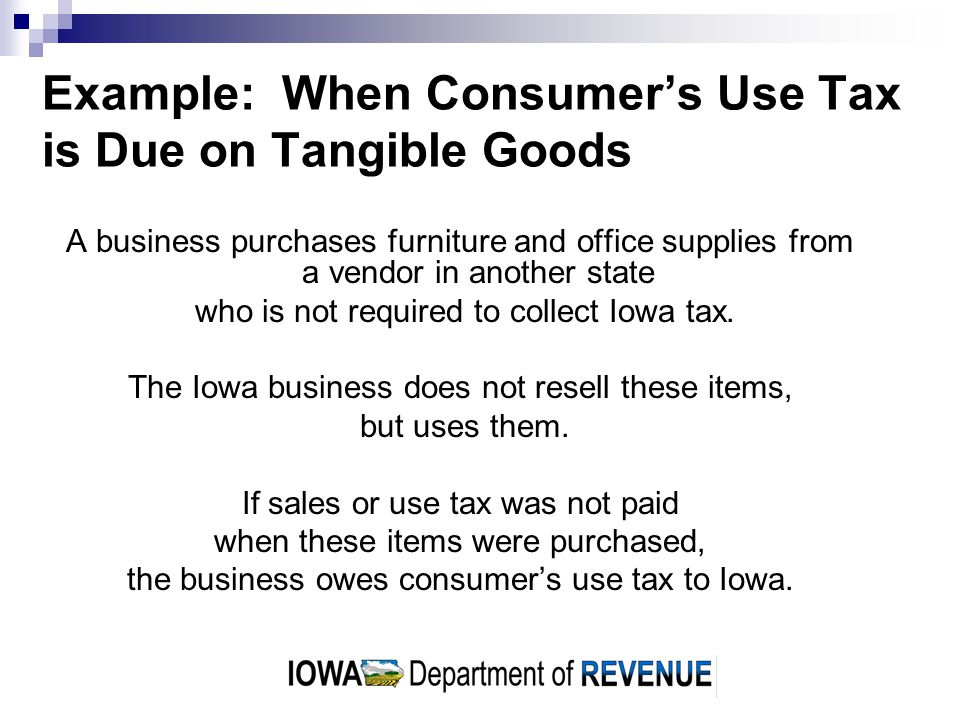 Example: When Consumers Use Tax is Due on Taxable Services An Iowa business has a vehicle repaired out-of-state.
