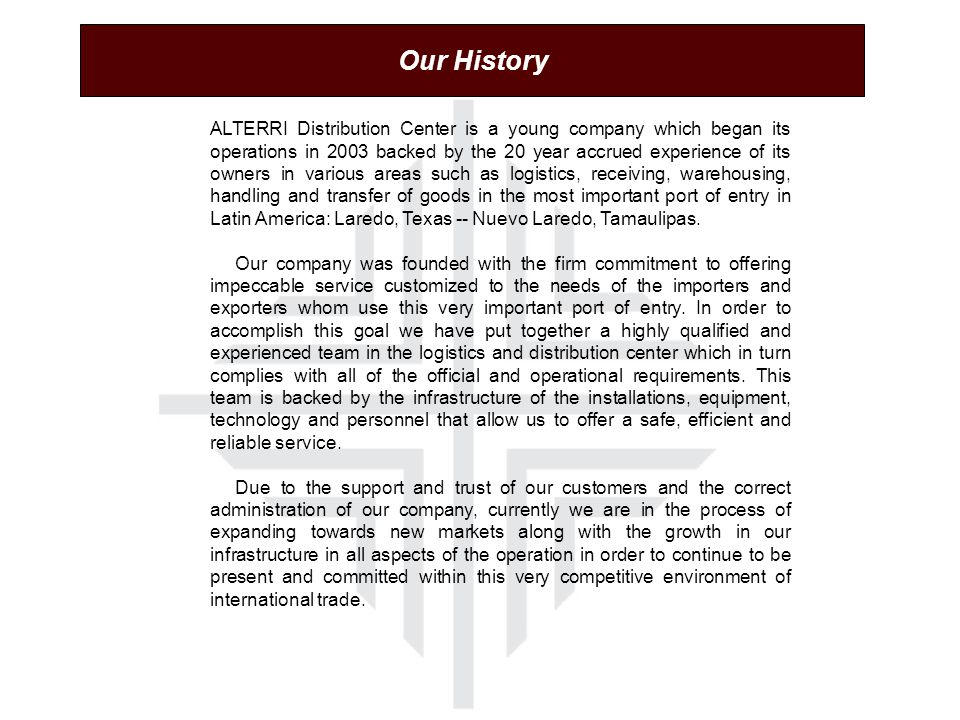 ALTERRI Distribution Center is a young company which began its operations in 2003 backed by the 20 year accrued experience of its owners in various ar