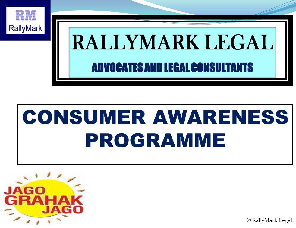 CONSUMER AWARENESS PROGRAMME Presents © RallyMark Legal