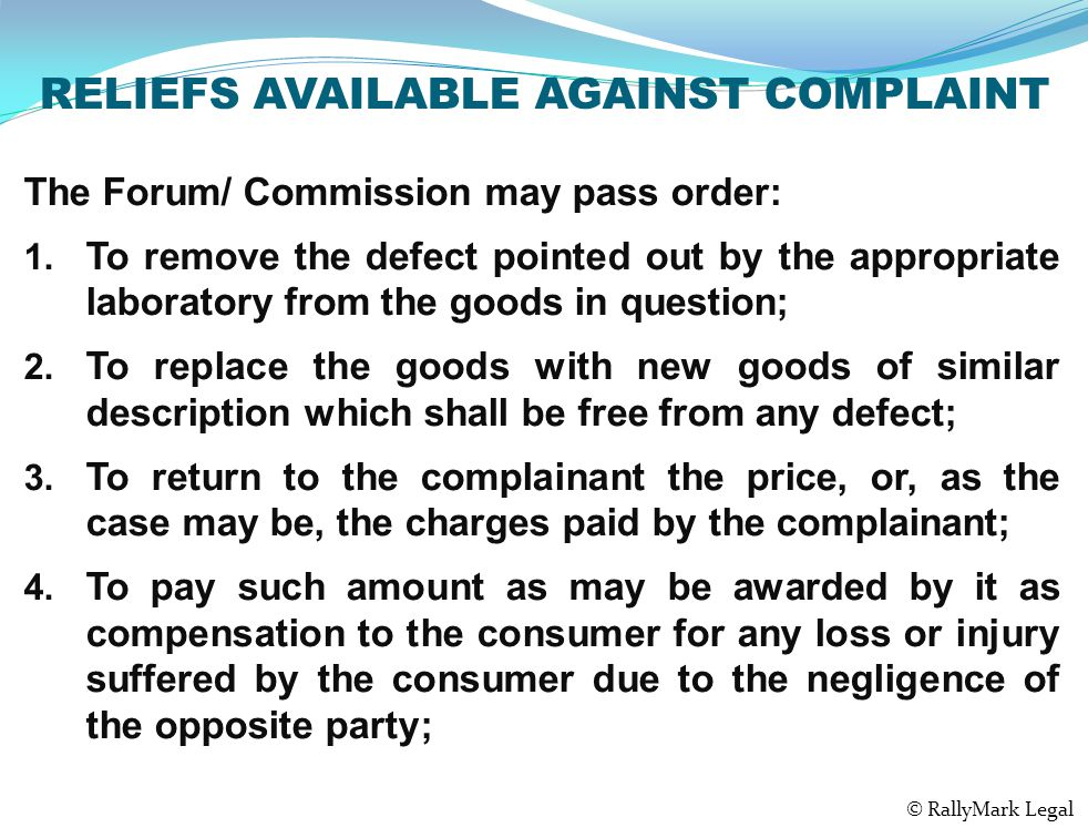 RELIEFS AVAILABLE AGAINST COMPLAINT The Forum/ Commission may pass order: 1.