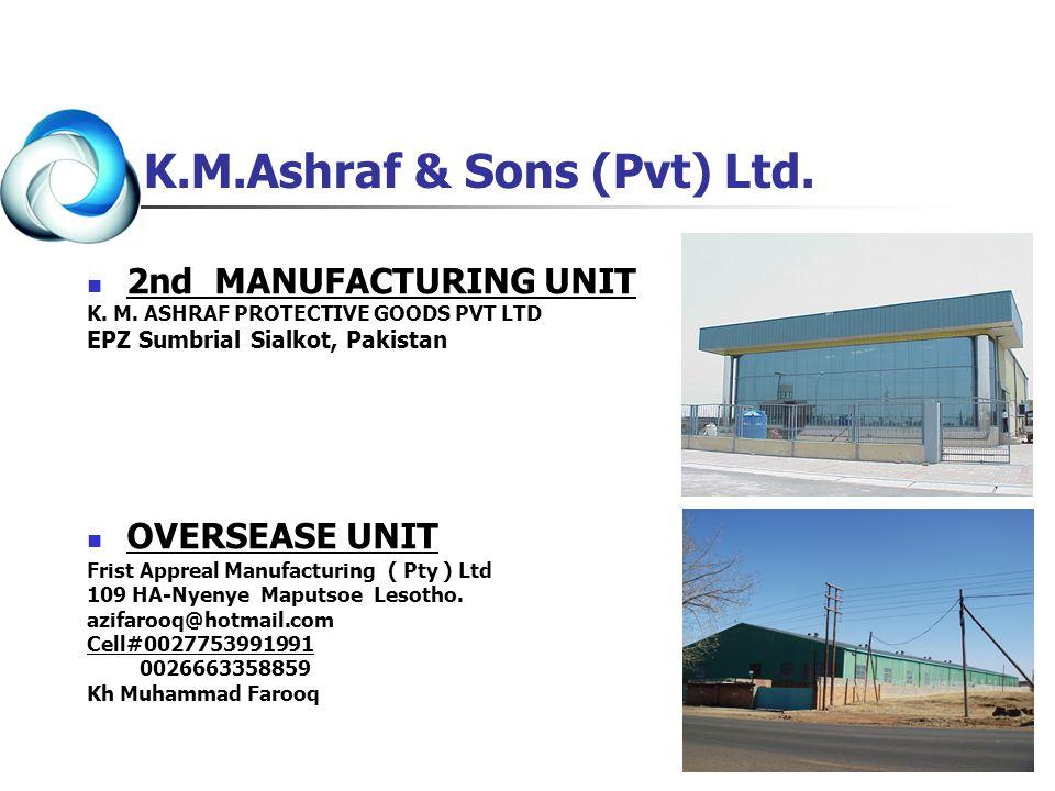 2nd MANUFACTURING UNIT K. M. ASHRAF PROTECTIVE GOODS PVT LTD EPZ Sumbrial Sialkot, Pakistan OVERSEASE UNIT Frist Appreal Manufacturing ( Pty ) Ltd 109