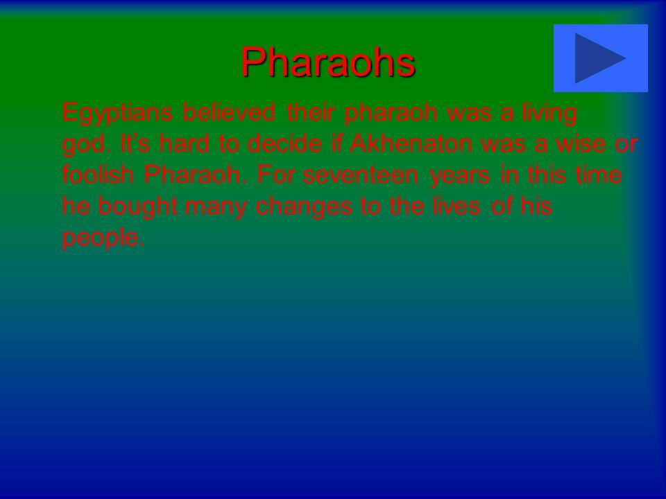Pharaohs Pharaohs Egyptians believed their pharaoh was a living god.