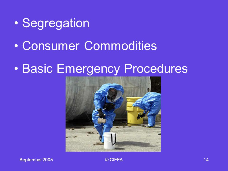 September 2005© CIFFA14 Segregation Consumer Commodities Basic Emergency Procedures