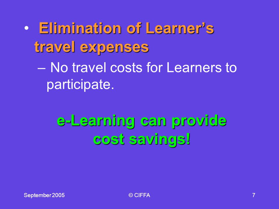 September 2005© CIFFA7 Elimination of Learners travel expenses – No travel costs for Learners to participate.