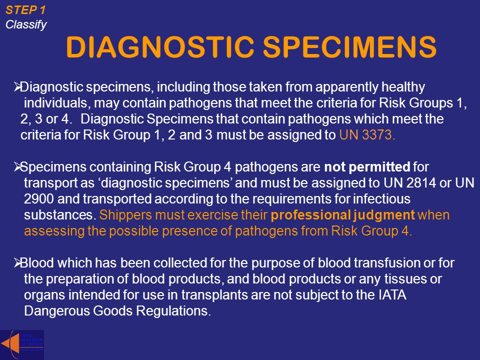 DIAGNOSTIC SPECIMENS Diagnostic specimens, including those taken from apparently healthy individuals, may contain pathogens that meet the criteria for